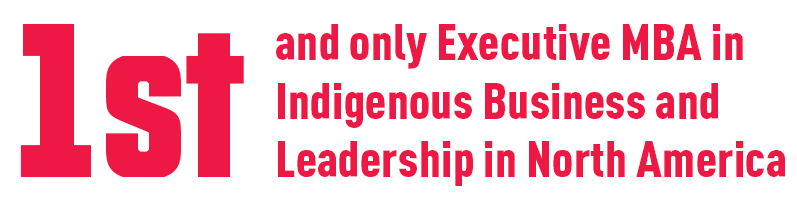 1st and only Executive MBA in Indigenous Business and Leadership in North America